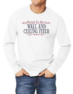 Proud To Be A Wall And Ceiling Fixer Long-sleeve T-Shirt