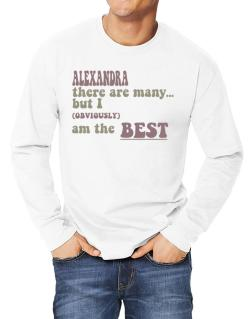 Alexandra There Are Many... But I (obviously!) Am The Best Long-sleeve T-Shirt