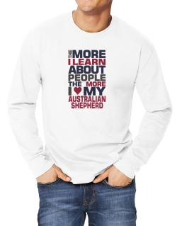 The More I Learn About People The More I Love My Australian Shepherd Long-sleeve T-Shirt