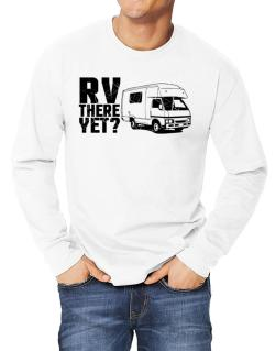 RV there yet? Long-sleeve T-Shirt