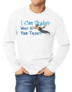 I can skydive what is your talent? skydiving Long-sleeve T-Shirt