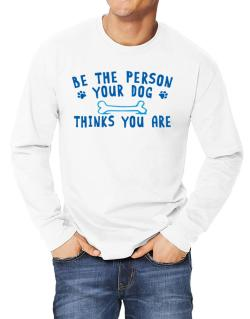 Be the person your dog thinks you are Long-sleeve T-Shirt