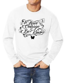 Have courage and be kind Long-sleeve T-Shirt