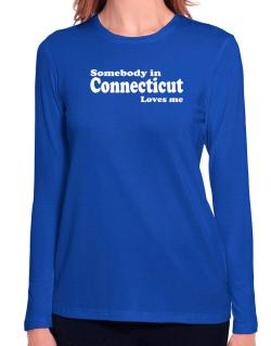 somebody In Connecticut Loves Me Long Sleeve T-Shirt-Womens