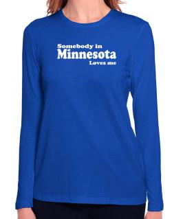 somebody In Minnesota Loves Me Long Sleeve T-Shirt-Womens