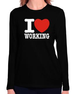 I Love Working Long Sleeve T-Shirt-Womens