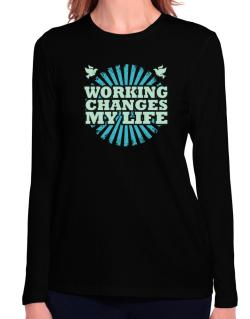 Working Changes My Life Long Sleeve T-Shirt-Womens