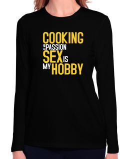 Cooking Is My Passion, Sex Is My Hobby Long Sleeve T-Shirt-Womens