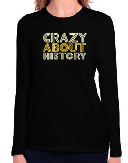 Crazy About History Long Sleeve T-Shirt-Womens