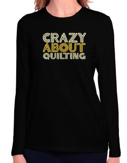 Crazy About Quilting Long Sleeve T-Shirt-Womens