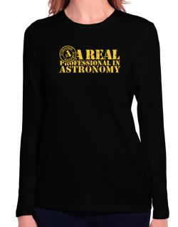 A Real Professional In Astronomy Long Sleeve T-Shirt-Womens