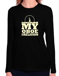 My Oboe Is My Religion Long Sleeve T-Shirt-Womens