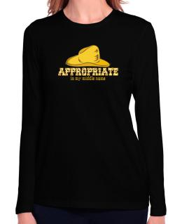 Appropriate Is My Middle Name Long Sleeve T-Shirt-Womens