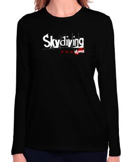 Skydiving Is In My Blood Long Sleeve T-Shirt-Womens