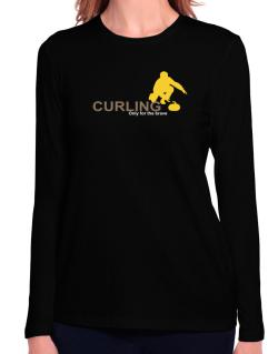 Curling - Only For The Brave Long Sleeve T-Shirt-Womens
