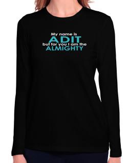My Name Is Adit But For You I Am The Almighty Long Sleeve T-Shirt-Womens