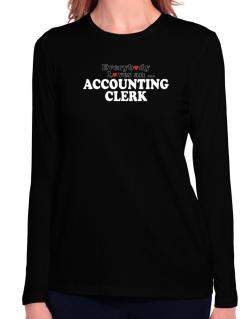 Everybody Loves An Accounting Clerk Long Sleeve T-Shirt-Womens