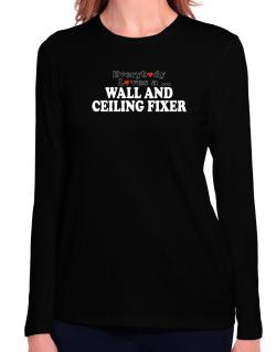 Everybody Loves A Wall And Ceiling Fixer Long Sleeve T-Shirt-Womens
