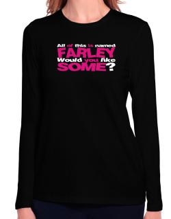 All Of This Is Named Farley Would You Like Some? Long Sleeve T-Shirt-Womens