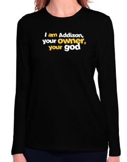 I Am Addison Your Owner, Your God Long Sleeve T-Shirt-Womens
