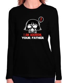 I Am Addison, Your Father Long Sleeve T-Shirt-Womens