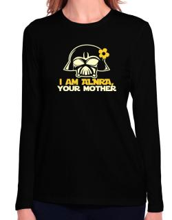 I Am Alora, Your Mother Long Sleeve T-Shirt-Womens