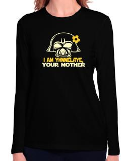 I Am Yinnelzye, Your Mother Long Sleeve T-Shirt-Womens