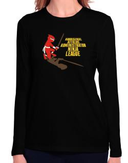 Aboriginal Affairs Administrator Ninja League Long Sleeve T-Shirt-Womens