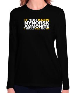 If You Knew Ammonite I Would Sex You Up Long Sleeve T-Shirt-Womens