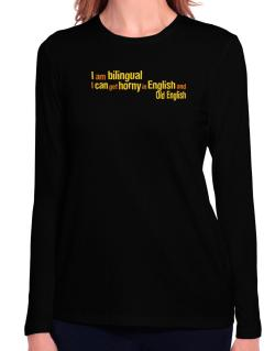 I Am Bilingual, I Can Get Horny In English And Old English Long Sleeve T-Shirt-Womens