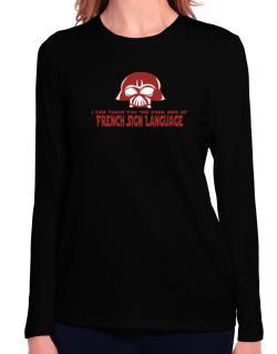 I Can Teach You The Dark Side Of French Sign Language Long Sleeve T-Shirt-Womens