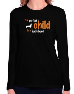 The Perfect Child Is A Dachshund Long Sleeve T-Shirt-Womens