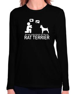 No One Understands Me Like My Rat Terrier Long Sleeve T-Shirt-Womens