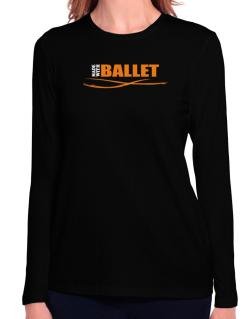 Made With Ballet Long Sleeve T-Shirt-Womens
