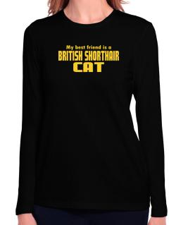 My Best Friend Is A British Shorthair Long Sleeve T-Shirt-Womens