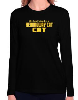 My Best Friend Is A Hemingway Cat Long Sleeve T-Shirt-Womens