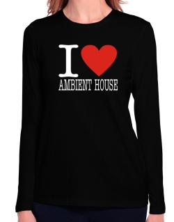 I Love Ambient House Long Sleeve T-Shirt-Womens