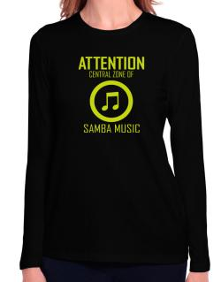Attention: Central Zone Of Samba Music Long Sleeve T-Shirt-Womens