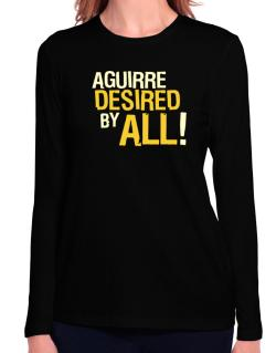 Aguirre Desired By All! Long Sleeve T-Shirt-Womens