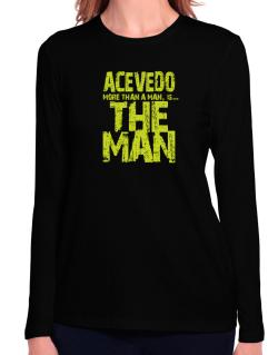 Acevedo More Than A Man - The Man Long Sleeve T-Shirt-Womens