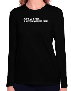 Get A Life , A Kite Buggying Life Long Sleeve T-Shirt-Womens