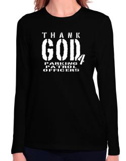 Thank God For Parking Patrol Officers Long Sleeve T-Shirt-Womens
