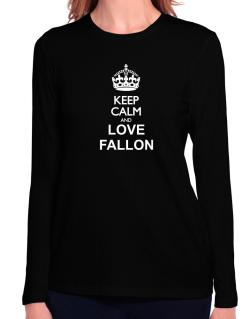 Keep calm and love Fallon Long Sleeve T-Shirt-Womens