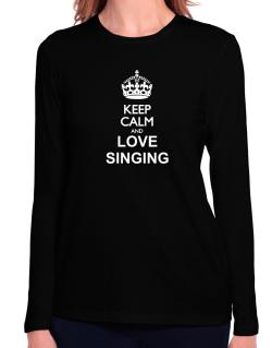 Keep calm and love Singing Long Sleeve T-Shirt-Womens
