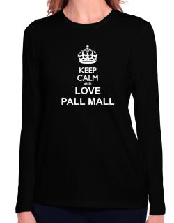 Keep calm and love Pall Mall Long Sleeve T-Shirt-Womens