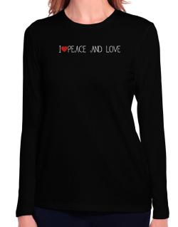 I love Peace And Love cool style Long Sleeve T-Shirt-Womens