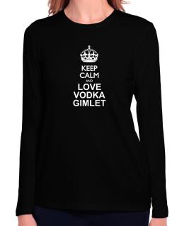Keep calm and love Vodka Gimlet Long Sleeve T-Shirt-Womens