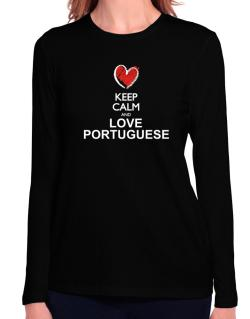 Keep calm and love Portuguese chalk style Long Sleeve T-Shirt-Womens