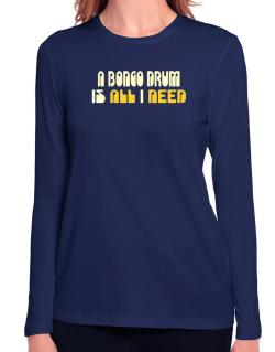 A Bongo Drum Is All I Need Long Sleeve T-Shirt-Womens