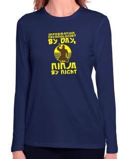 Information Technologist By Day, Ninja By Night Long Sleeve T-Shirt-Womens